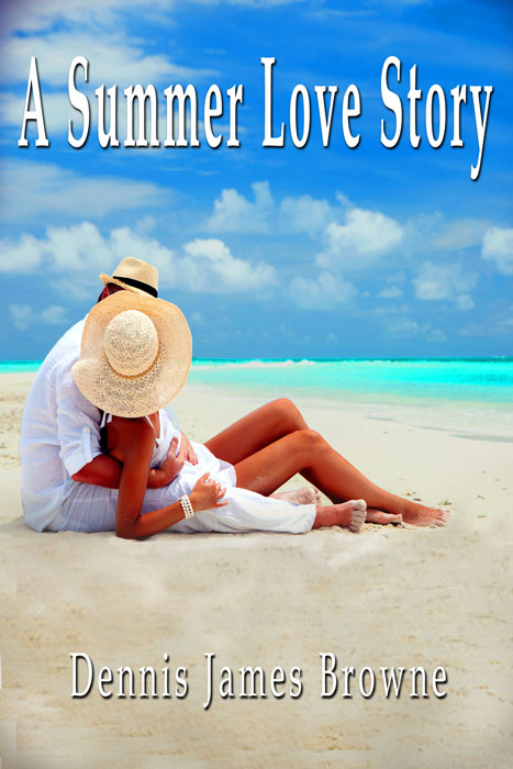 Coming soon A Summer Love Story by Dennis James Browne